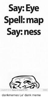 Meme Gag - 25 best memes about say eye spell map say ness say eye spell