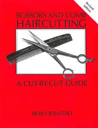 scissors and comb haircutting a cut by cut guide bob ohnstad