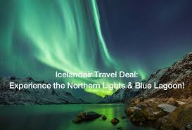 iceland springs and northern lights an unbeatable icelandair travel deal to see the northern lights
