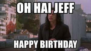 Meme Generator Happy Birthday - oh hai jeff happy birthday the room meme meme generator