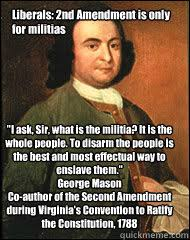 Second Amendment Meme - liberals 2nd amendment is only for militias i ask sir what is