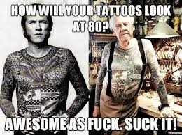 Tatoo Meme - how will your tattoos look at 80 weknowmemes