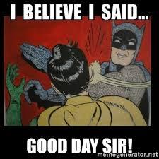 Good Day Sir Meme - good day sir meme 28 images i said good day sir dog meme usc
