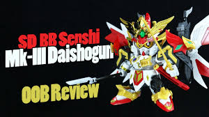 1206 sd bb senshi mk iii daishogun oob review youtube