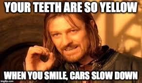 Yellow Teeth Meme - one does not simply meme imgflip