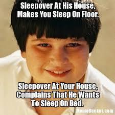 Sleepover Meme - sleepover at his house makes you sleep on floor create your own meme