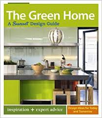 home design guide the green home a sunset design guide sunset design guides