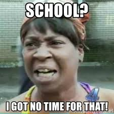 Meme School - school i got no time for that sweet brown meme meme generator