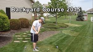 backyard golf course 2015 plus full round w sam youtube