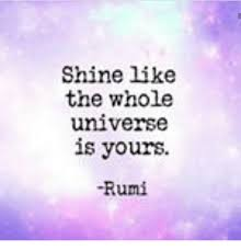 Rumi Memes - shine like the whole universe is yours rumi meme on esmemes com