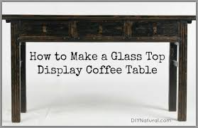 Glass Display Coffee Table Diy Coffee Table Display Ideas For Gifts And Home