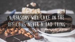 why cake 4 reasons why cake in the office is never a bad thing