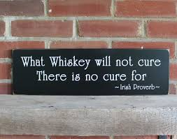 what whiskey will not cure proverb wood sign wall decor