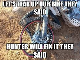 Bike Crash Meme - let s tear up our bike they said hunter will fix it they said dirt