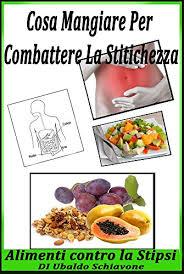 alimenti per combattere la stitichezza cosa mangiare per combattere la stitichezza alimenti contro la