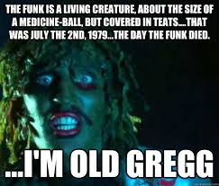 Funk Meme - the funk is a living creature about the size of a medicine ball