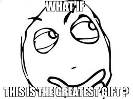 Gifts For Meme - what if this is the greatest gift meme question rage face 6079