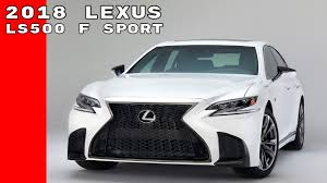 lexus f sport youtube 2018 lexus ls500 f sport youtube