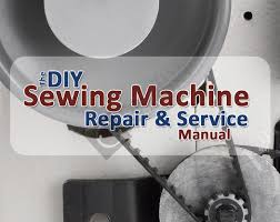 the diy sewing machine repair u0026 service manual