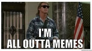 Roddy Piper Meme - roddy piper all outta memes quickmeme