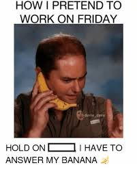 Friday Work Meme - how i pretend to work on friday davie dave hold oni have to