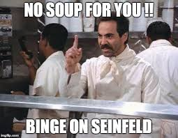 No Soup For You Meme - no soup meme generator imgflip