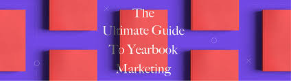 year book the ultimate guide to yearbook marketing how to make your