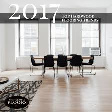 2017 hardwood flooring trends my affordable floors