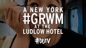 new york grwm at the ludlow hotel u2022 ddtv youtube