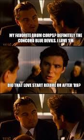 Drum Corps Memes - my favorite drum corps definitely the concord blue devils i love