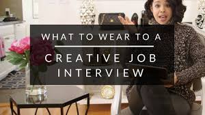 what to wear to job interview female what to wear to a creative job interview youtube