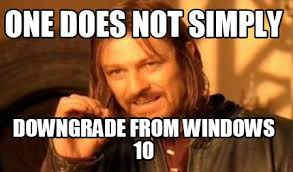 Meme Generator Windows 10 - meme creator one does not simply downgrade from windows 10 meme