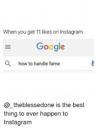 Funny Google Memes - when you get 11 likes on instagram google q how to handle fame is