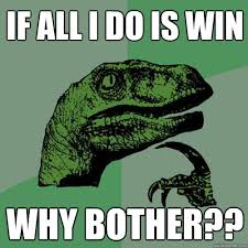 All I Do Is Win Meme - philosoraptor memes quickmeme