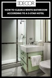 bathrooms best bathroom cleaning tips here s how a 5 hotel keeps its white bathrooms clean