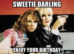 Ab Fab Meme - absolutely fabulous sweetie darling enjoy your birthday