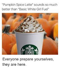 Pumpkin Spice Latte Meme - pumpkin spice memes that sum up the season perfectly gallery