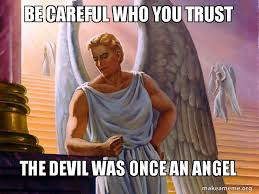 Angel Meme - be careful who you trust the devil was once an angel devil angel