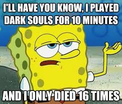 Dark Souls Meme - dark souls spongebob meme