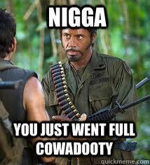 You Never Go Full Retard Meme - nigga you just went full cowadooty never go full retard quickmeme