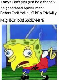 Friendly Spider Memes Image Memes - tony can t you just be a friendly neighborhood spider man peter