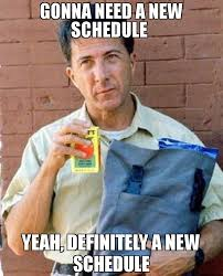 Yeah Memes - gonna need a new schedule yeah definitely a new schedule meme