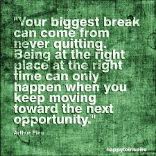 quote about right time happy to inspire quote of the day your biggest break can come