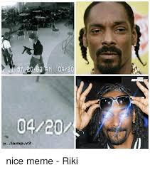 Nice Memes - 5t 20 63 m 0420 a l v2 nice meme riki meme on me me