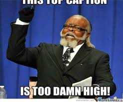 Too Damn High Meme - this top caption is too damn high by jinn1458 meme center