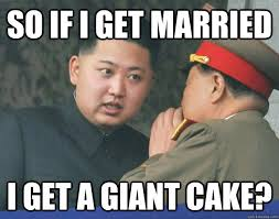 Get Memes - so if i get married i get a giant cake hungry kim jong un