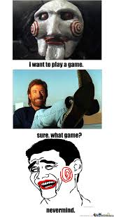 Meme Saw - saw wants to play a game with chuck norris by triptrop meme center