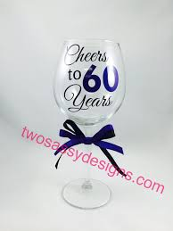 60 years birthday 60th birthday wine glass cheers to 60 years birthday wine glass