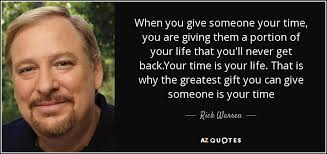 rick warren quote when you give someone your time you are giving