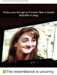 Daniel Radcliffe Meme - female daniel radcliffe pretty sure this girl on fornsic files is